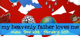 my heavenly father loves me – primary music time song for february