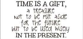 time is a gift.