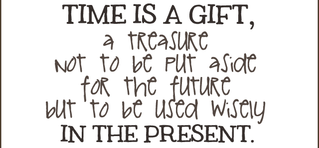 Time is a gift thomas s monson quote live craft eat negle Choice Image
