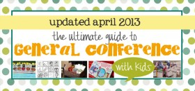 updated! the ultimate guide to general conference with kids