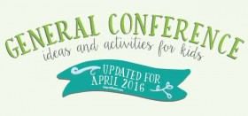 the ultimate guide to lds general conference with kids :: activities, ideas, printables, & more!